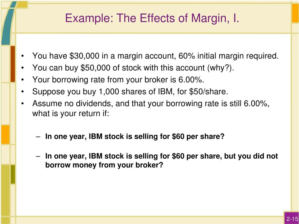 Suppose you buy 1,000 shares of IBM, for $50/share. Assume no dividends, and that your borrowing rate is still 6.