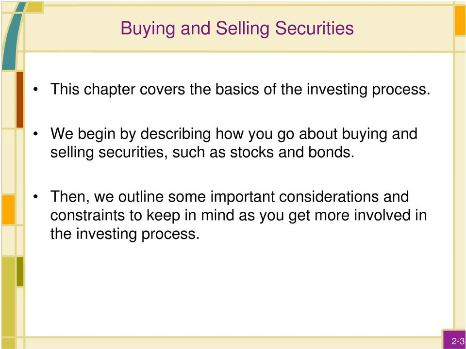 We begin by describing how you go about buying and selling securities, such as