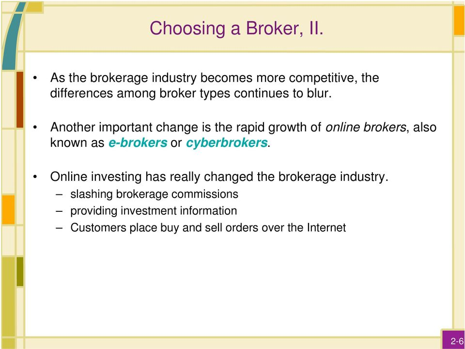 blur. Another important change is the rapid growth of online brokers, also known as e-brokers or