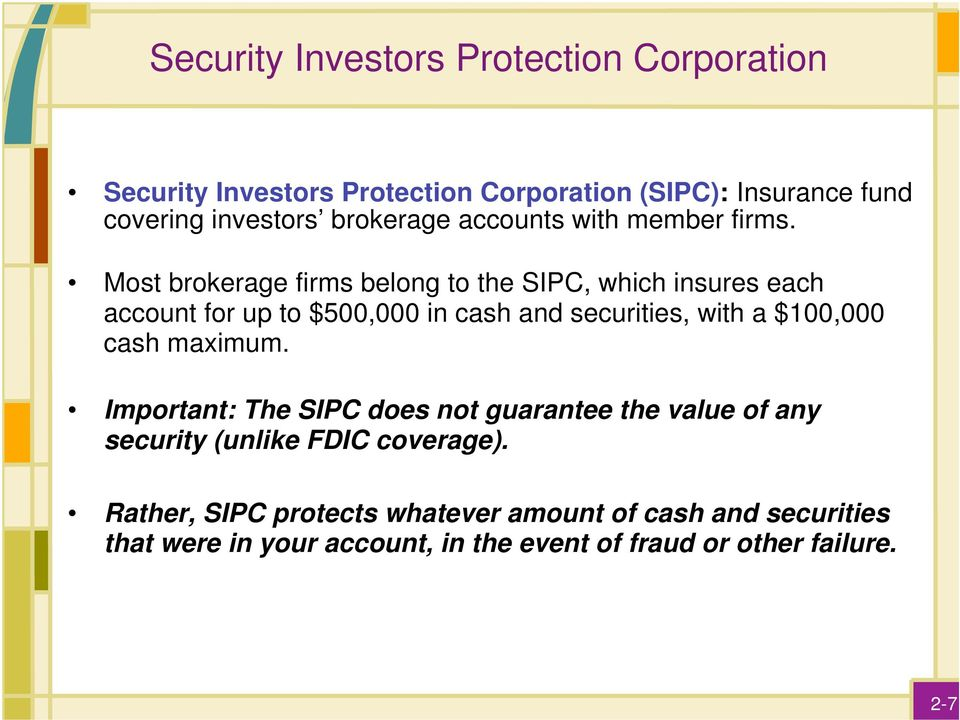 Most brokerage firms belong to the SIPC, which insures each account for up to $500,000 in cash and securities, with a $100,000 cash