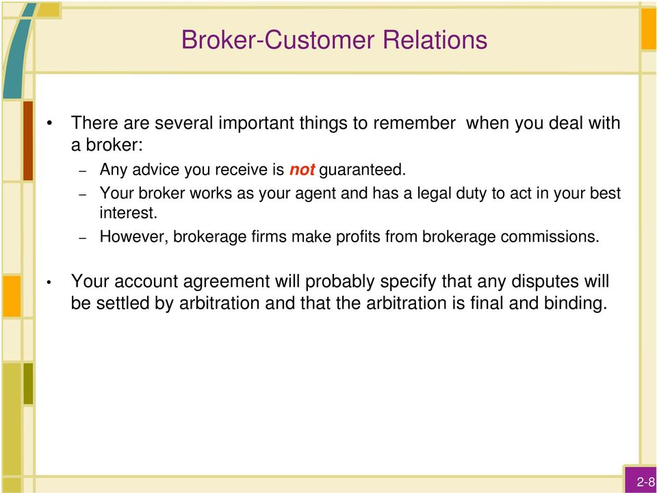 Your broker works as your agent and has a legal duty to act in your best interest.