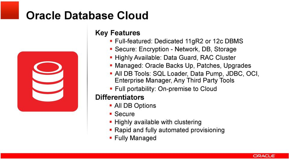 Loader, Data Pump, JDBC, OCI, Enterprise Manager, Any Third Party Tools Full portability: On-premise to Cloud