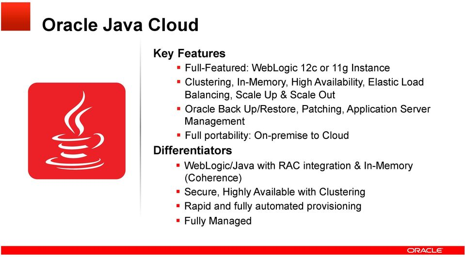 Server Management Full portability: On-premise to Cloud Differentiators WebLogic/Java with RAC integration
