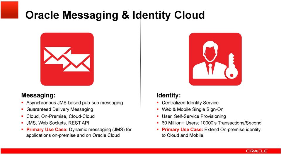 on-premise and on Oracle Cloud Identity: Centralized Identity Service Web & Mobile Single Sign-On User, Self-Service