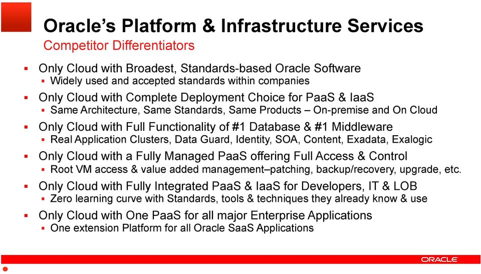 Clusters, Data Guard, Identity, SOA, Content, Exadata, Exalogic Only Cloud with a Fully Managed PaaS offering Full Access & Control Root VM access & value added management patching, backup/recovery,