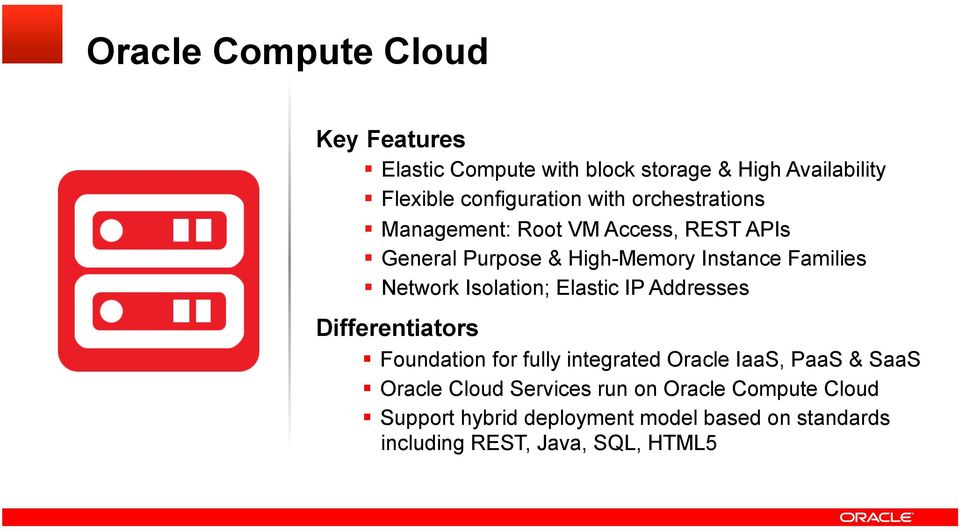 Isolation; Elastic IP Addresses Differentiators Foundation for fully integrated Oracle IaaS, PaaS & SaaS Oracle