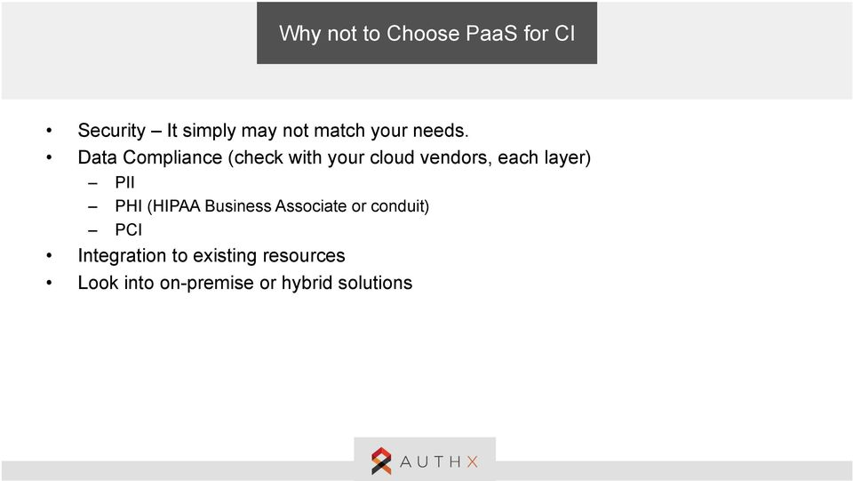 Data Compliance (check with your cloud vendors, each layer) PII