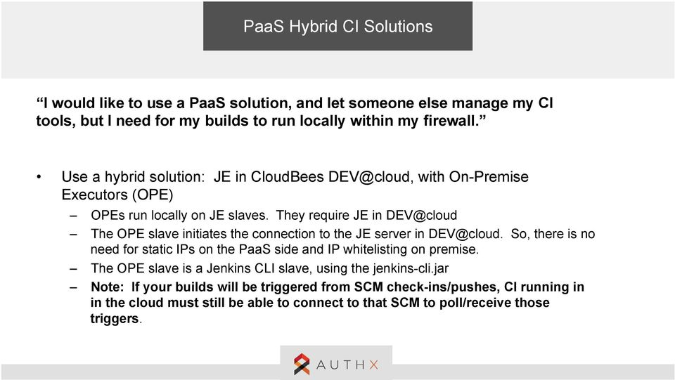 They require JE in DEV@cloud The OPE slave initiates the connection to the JE server in DEV@cloud.