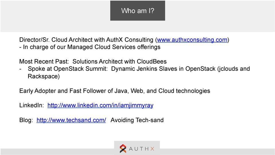 Spoke at OpenStack Summit: Dynamic Jenkins Slaves in OpenStack (jclouds and Rackspace) Early Adopter and Fast