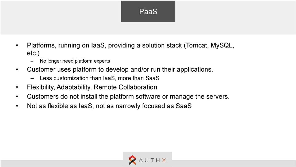 Less customization than IaaS, more than SaaS Flexibility, Adaptability, Remote Collaboration