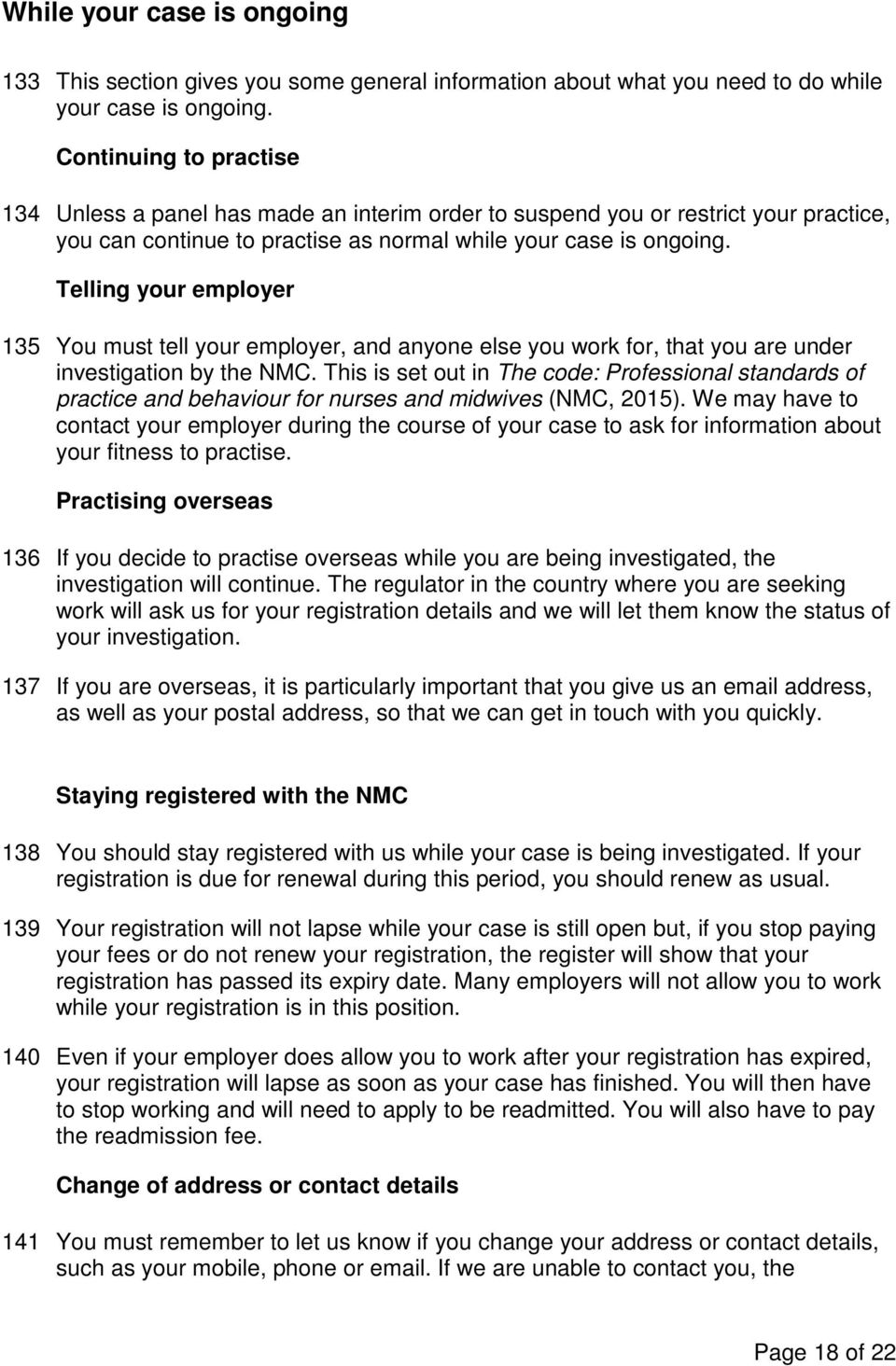Telling your employer 135 You must tell your employer, and anyone else you work for, that you are under investigation by the NMC.