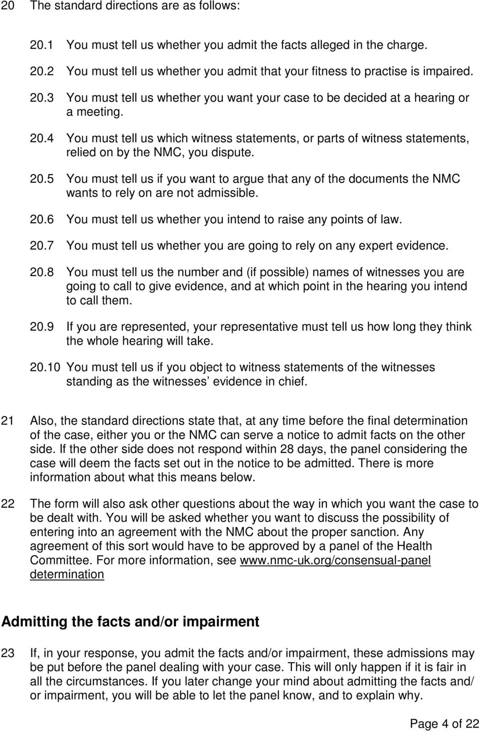4 You must tell us which witness statements, or parts of witness statements, relied on by the NMC, you dispute. 20.