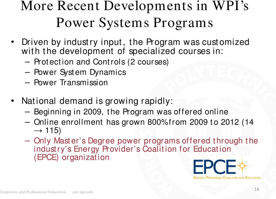demand is growing rapidly: Beginning in 2009, the Program was offered online Online enrollment has grown 800% from 2009 to 2012