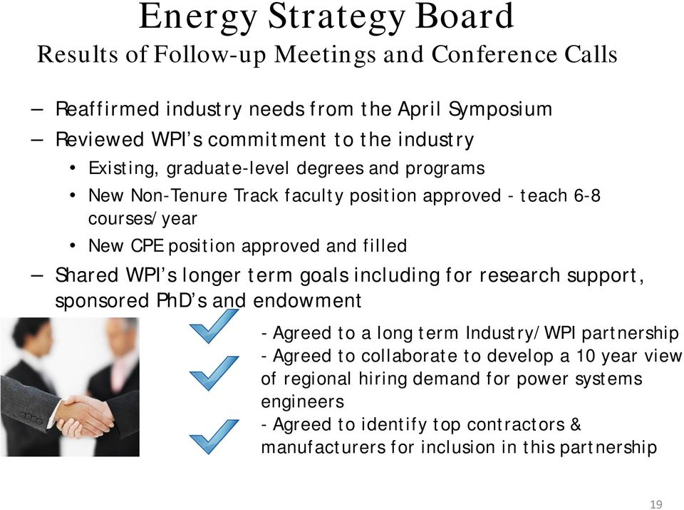 Shared WPI s longer term goals including for research support, sponsored PhD s and endowment - Agreed to a long term Industry/WPI partnership - Agreed to