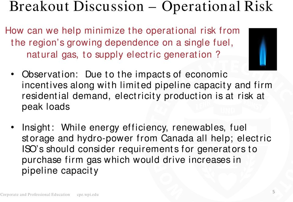 Observation: Due to the impacts of economic incentives along with limited pipeline capacity and firm residential demand, electricity production