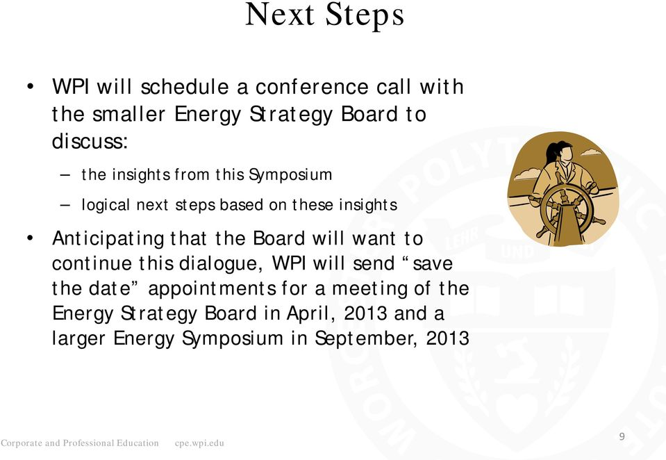 Anticipating that the Board will want to continue this dialogue, WPI will send save the date