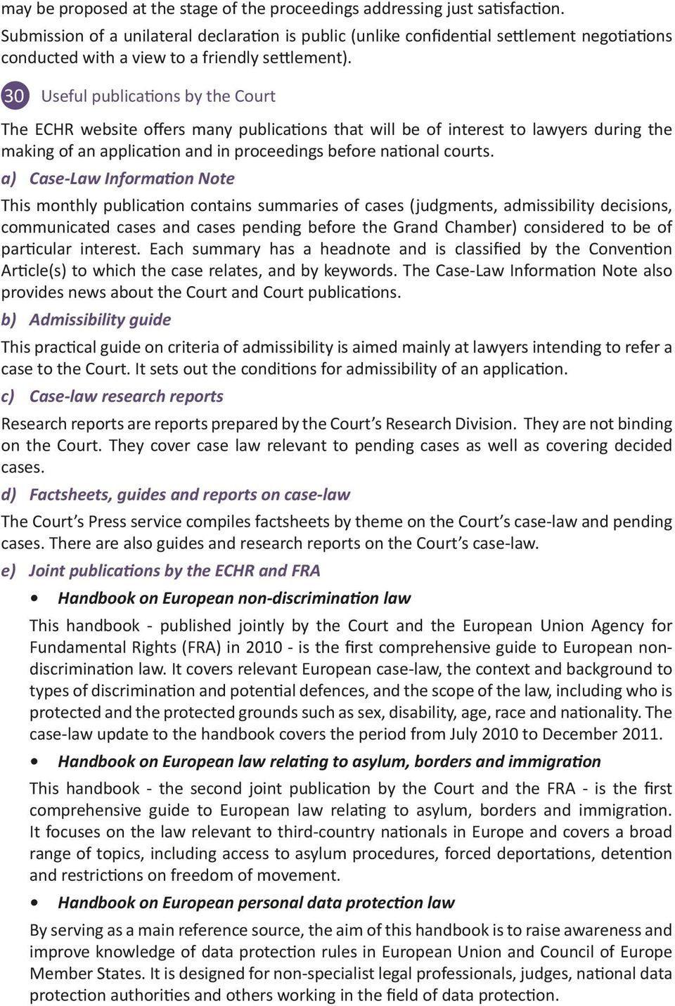 30 Useful publications by the Court The ECHR website offers many publications that will be of interest to lawyers during the making of an application and in proceedings before national courts.