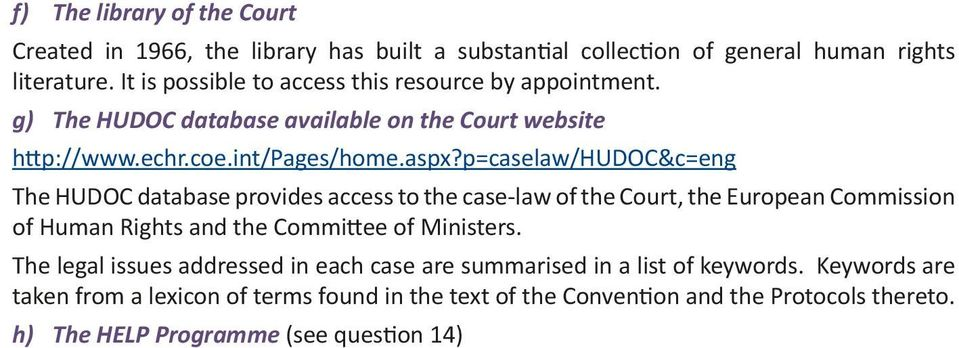 p=caselaw/hudoc&c=eng The HUDOC database provides access to the case-law of the Court, the European Commission of Human Rights and the Committee of Ministers.