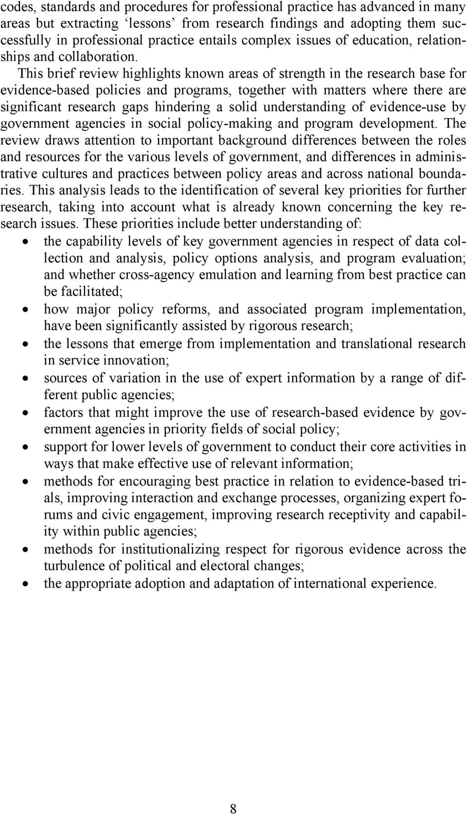 This brief review highlights known areas of strength in the research base for evidence-based policies and programs, together with matters where there are significant research gaps hindering a solid