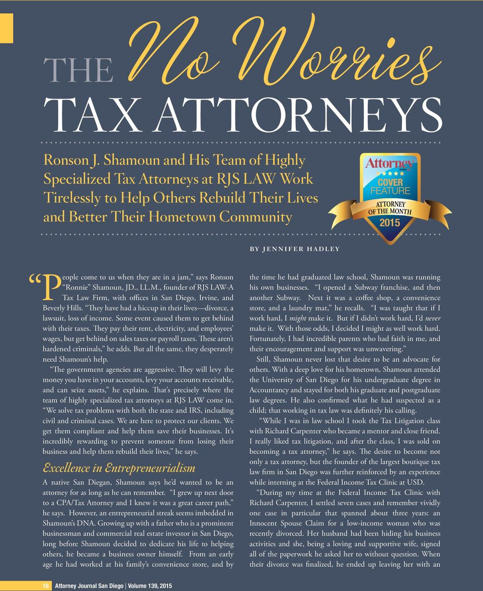 hadley People come to us when they are in a jam, says Ronson Ronnie Shamoun, JD., LL.M., founder of RJS LAW-A Tax Law Firm, with offices in San Diego, Irvine, and Beverly Hills.
