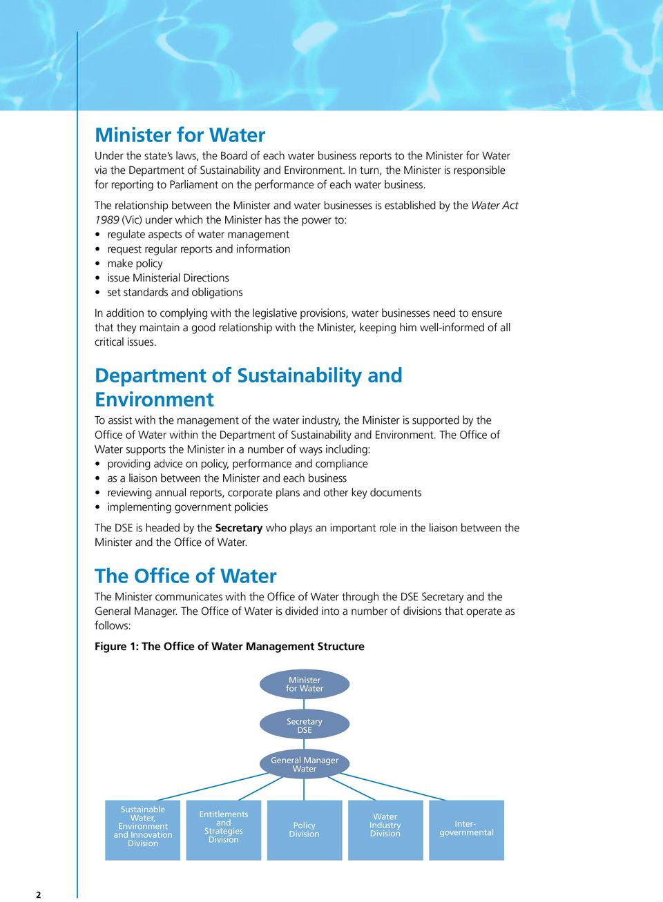 The relationship between the Minister and water businesses is established by the Water Act 1989 (Vic) under which the Minister has the power to: regulate aspects of water management request regular