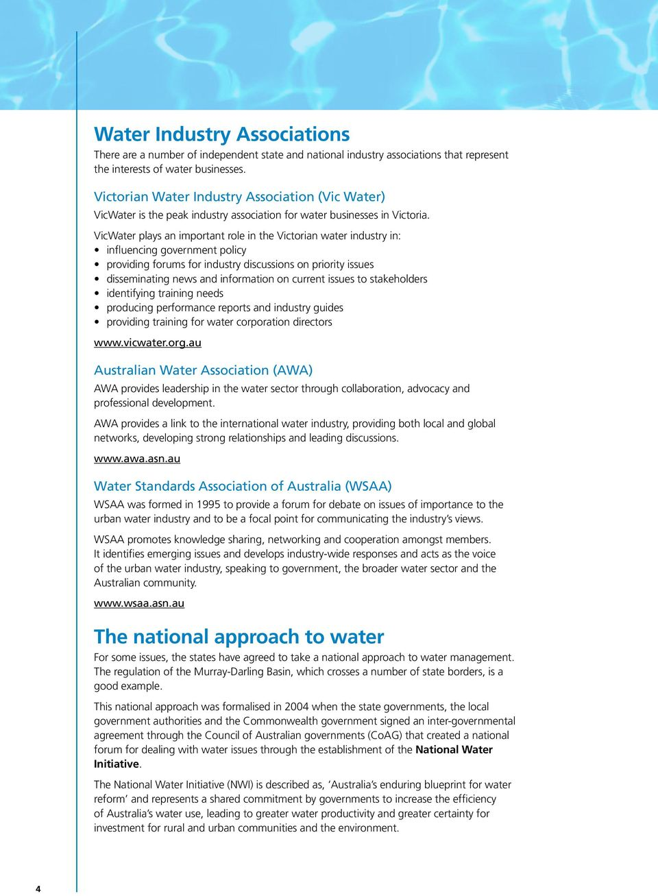 VicWater plays an important role in the Victorian water industry in: influencing government policy providing forums for industry discussions on priority issues disseminating news and information on