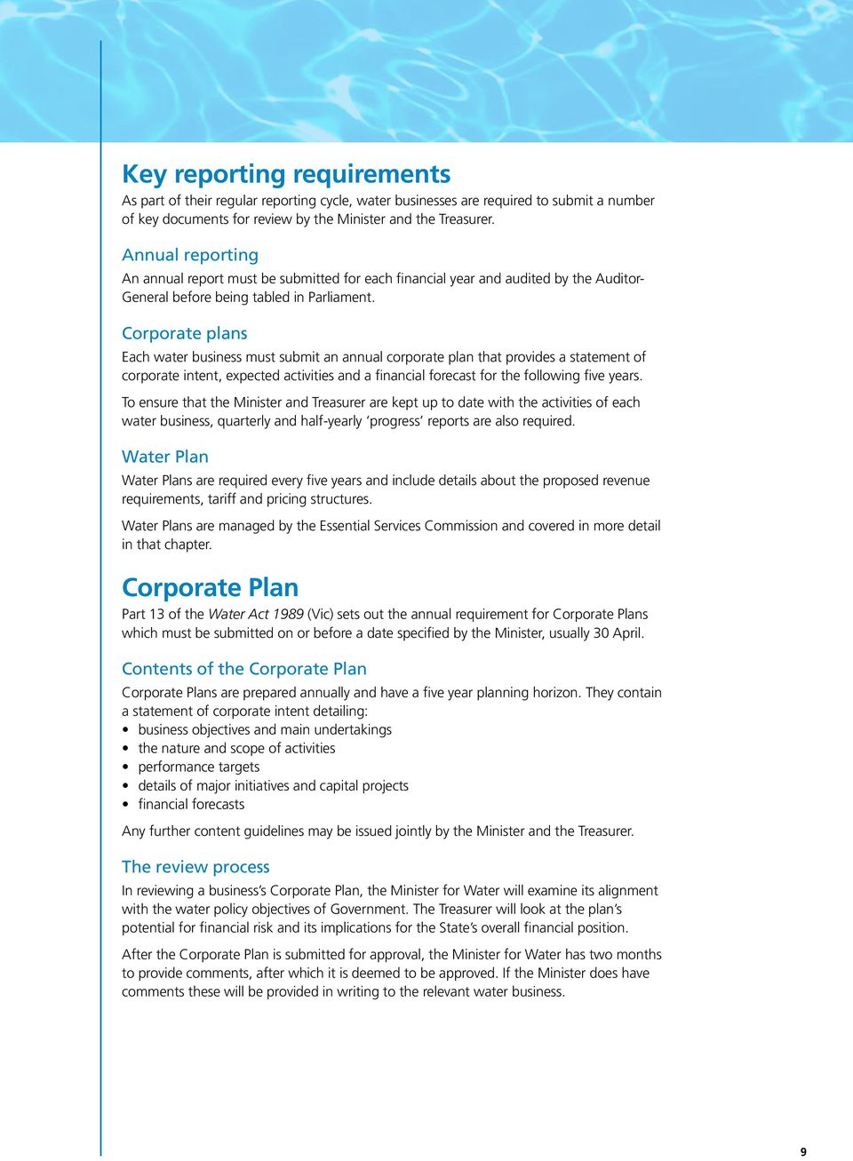 Corporate plans Each water business must submit an annual corporate plan that provides a statement of corporate intent, expected activities and a financial forecast for the following five years.