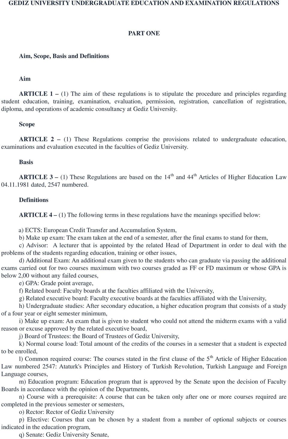 Scope ARTICLE 2 (1) These Regulations comprise the provisions related to undergraduate education, examinations and evaluation executed in the faculties of Gediz University.