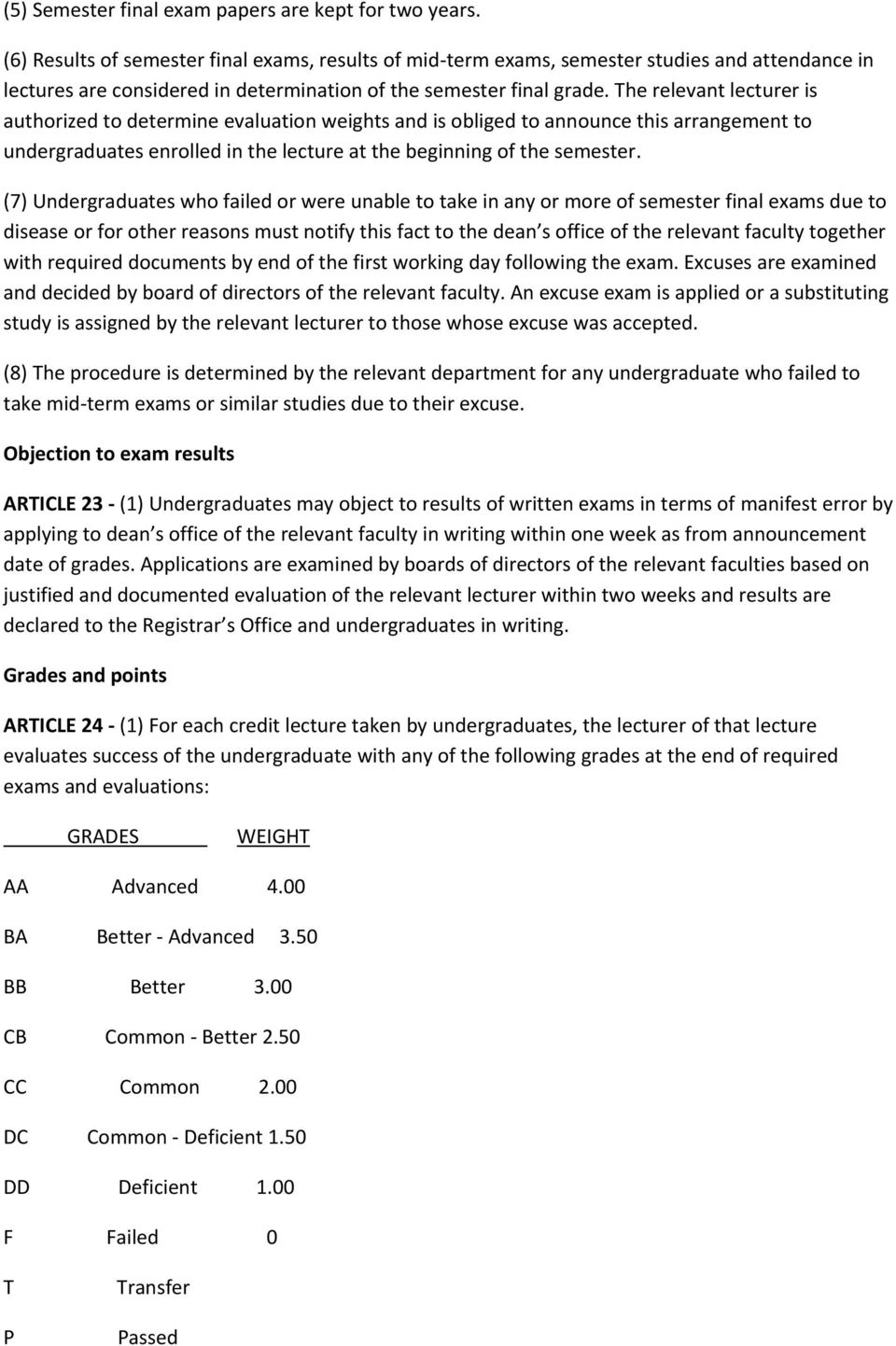 The relevant lecturer is authorized to determine evaluation weights and is obliged to announce this arrangement to undergraduates enrolled in the lecture at the beginning of the semester.