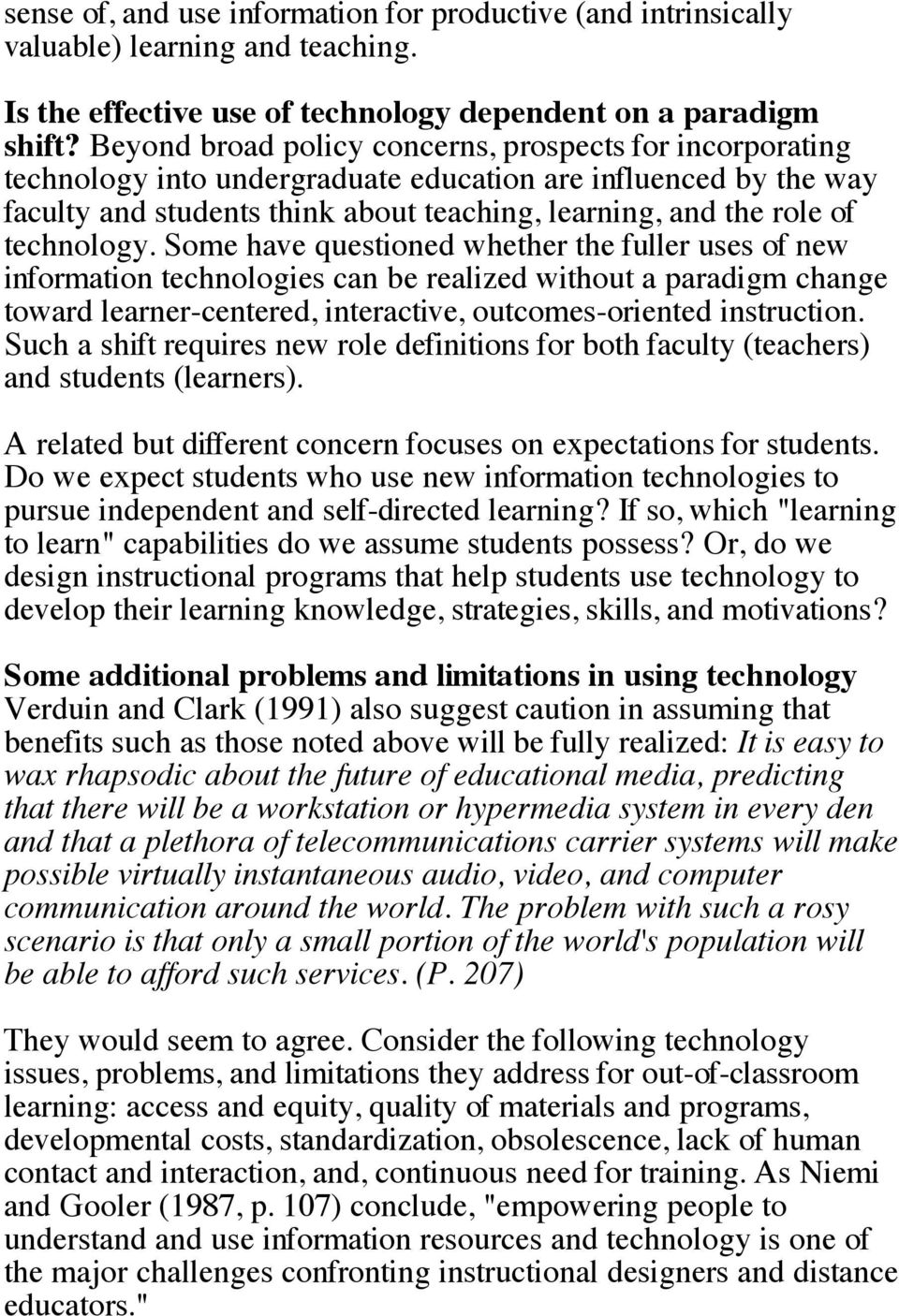 technology. Some have questioned whether the fuller uses of new information technologies can be realized without a paradigm change toward learner-centered, interactive, outcomes-oriented instruction.