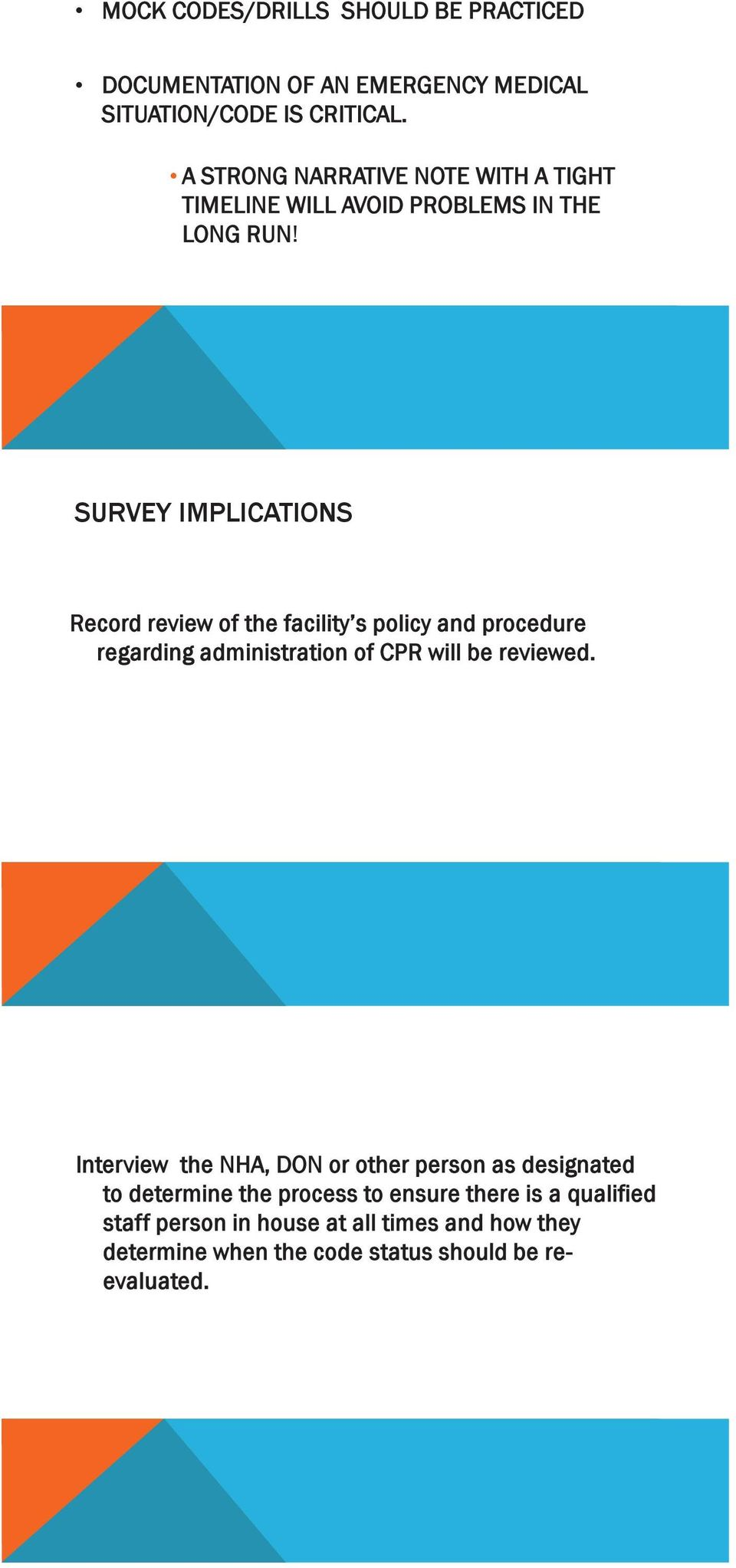 SURVEY IMPLICATIONS Record review of the facility s policy and procedure regarding administration of CPR will be reviewed.