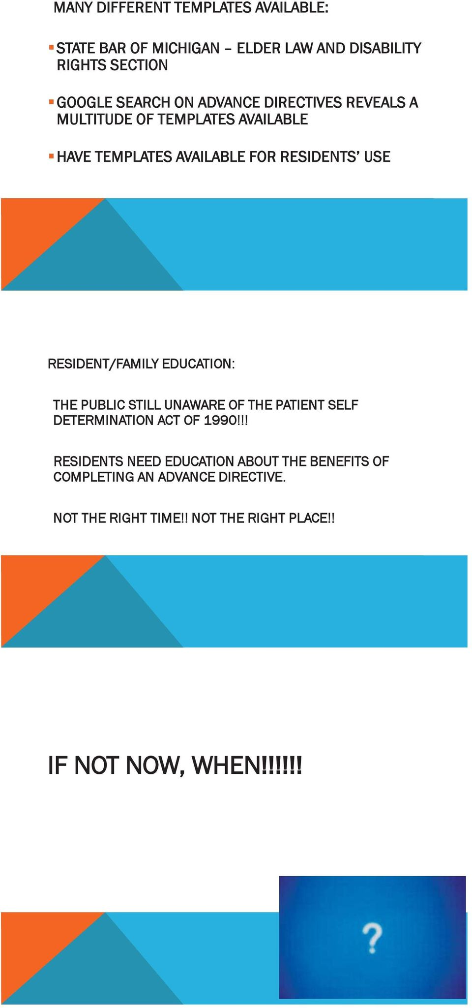 RESIDENT/FAMILY EDUCATION: THE PUBLIC STILL UNAWARE OF THE PATIENT SELF DETERMINATION ACT OF 1990!