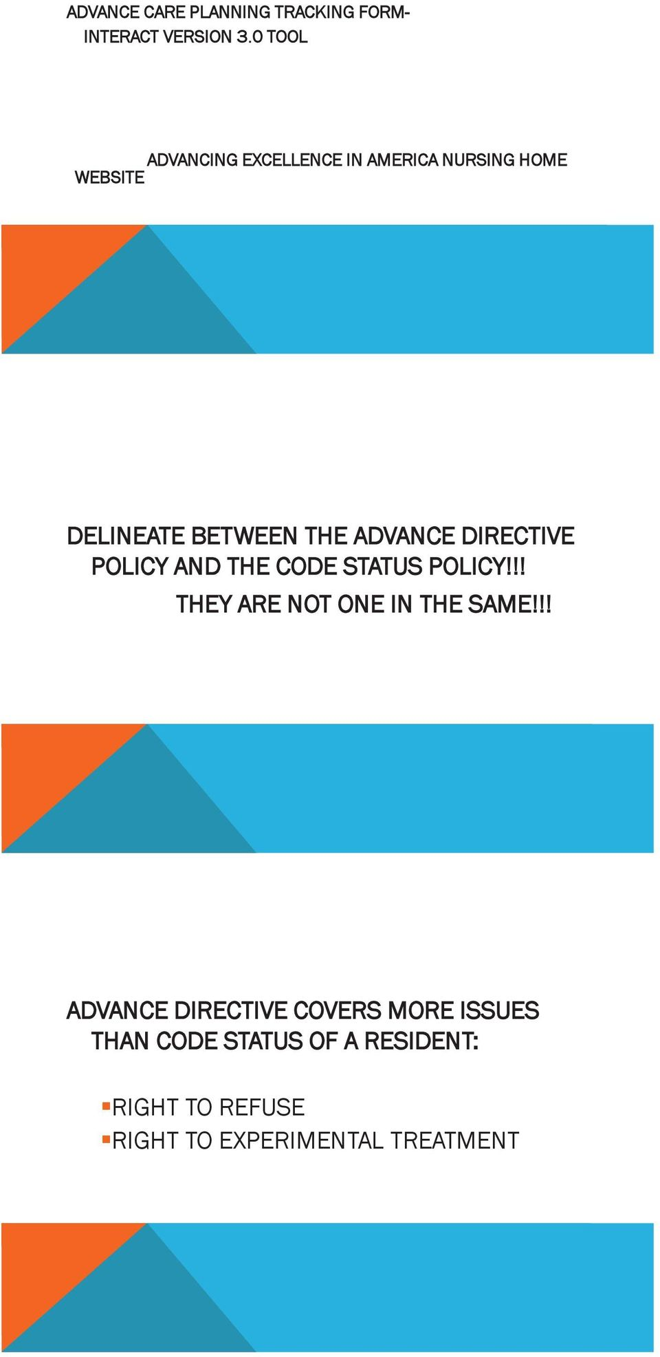 ADVANCE DIRECTIVE POLICY AND THE CODE STATUS POLICY!!! THEY ARE NOT ONE IN THE SAME!