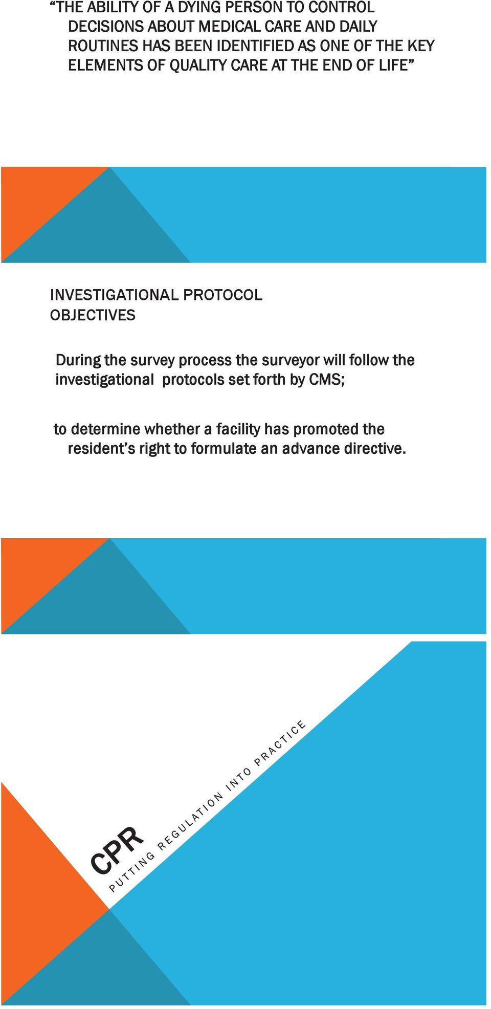 OBJECTIVES During the survey process the surveyor will follow the investigational protocols set forth