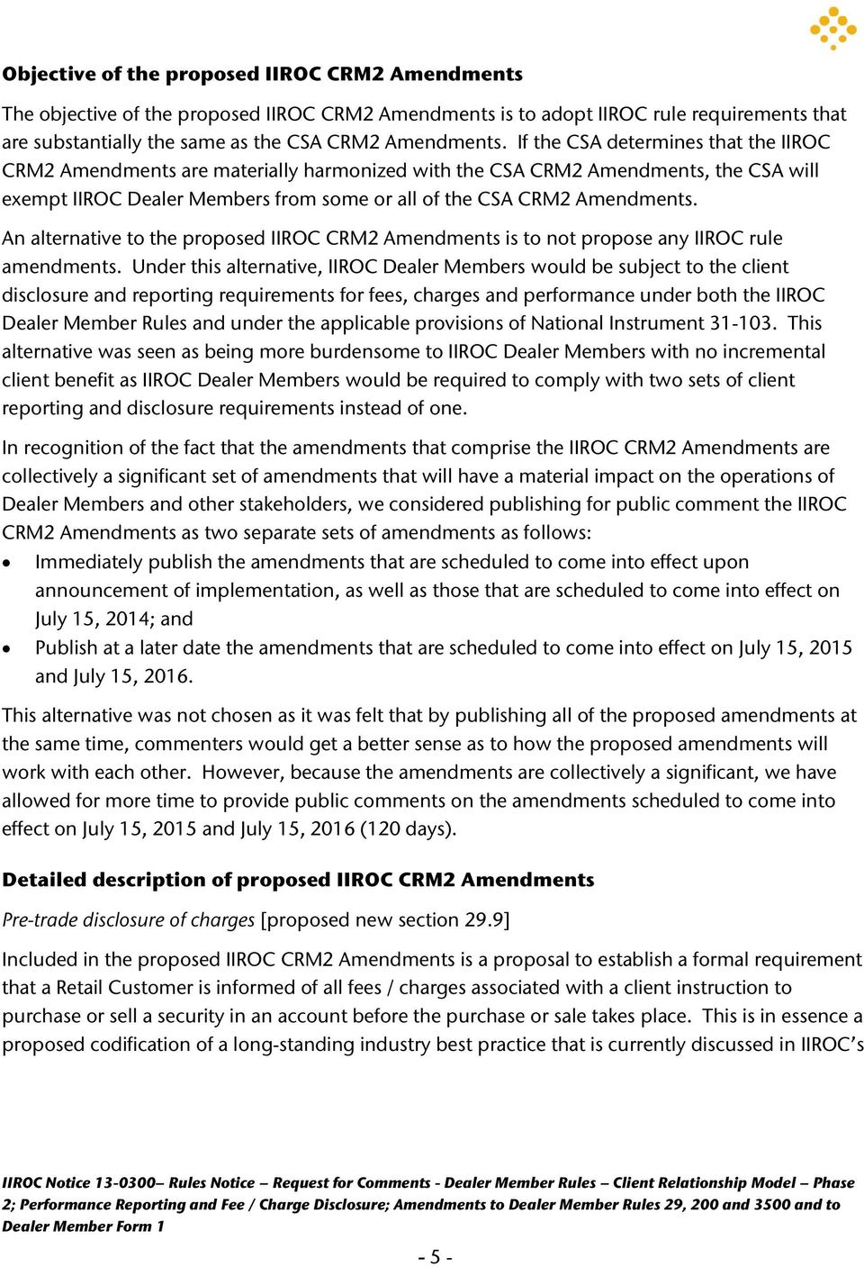 An alternative to the proposed IIROC CRM2 Amendments is to not propose any IIROC rule amendments.