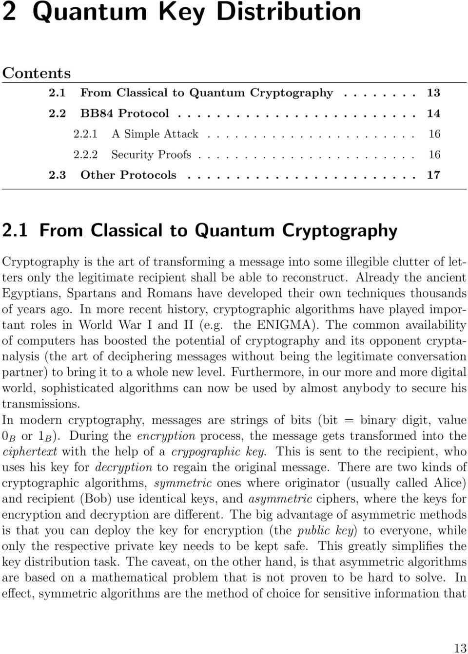 1 From Classical to Quantum Cryptography Cryptography is the art of transforming a message into some illegible clutter of letters only the legitimate recipient shall be able to reconstruct.