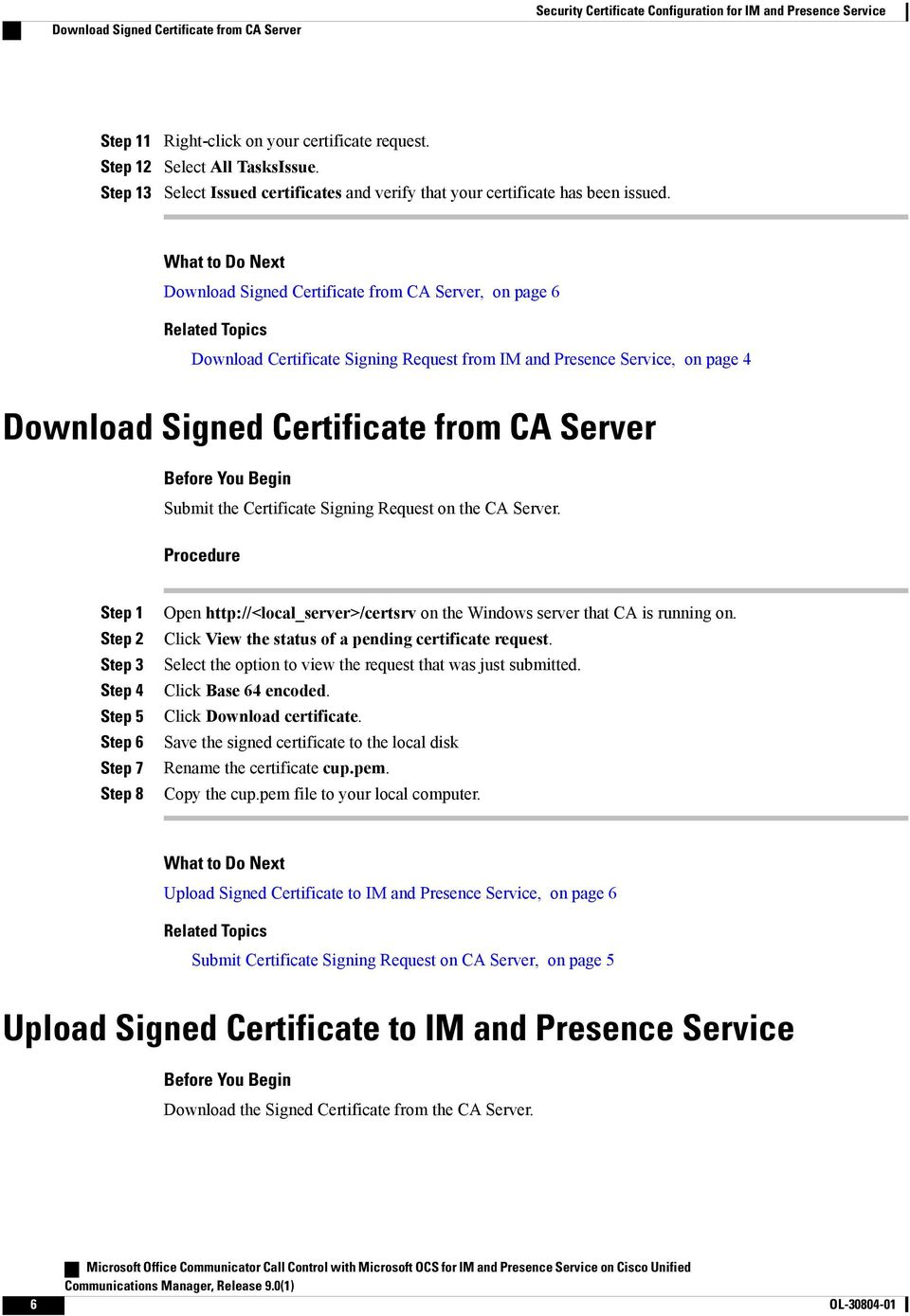 Download Signed Certificate from CA Server, on page 6 Download Certificate Signing Request from IM and Presence Service, on page 4 Download Signed Certificate from CA Server Submit the Certificate