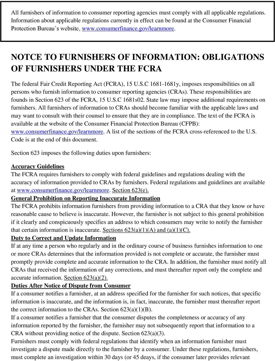 NOTCE TO FURNISHERS OF INFORMATION: OBLIGATIONS OF FURNISHERS UNDER THE FCRA The federal Fair Credit Reporting Act (FCRA), 15 U.S.C 1681-1681y, imposes responsibilities on all persons who furnish information to consumer reporting agencies (CRAs).