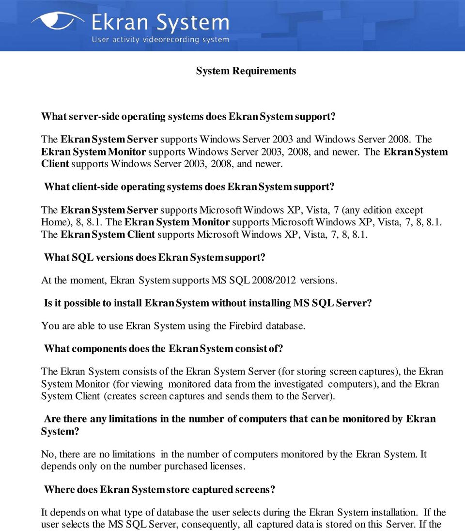 What client-side operating systems does Ekran System support? The Ekran System Server supports Microsoft Windows XP, Vista, 7 (any edition except Home), 8, 8.1.