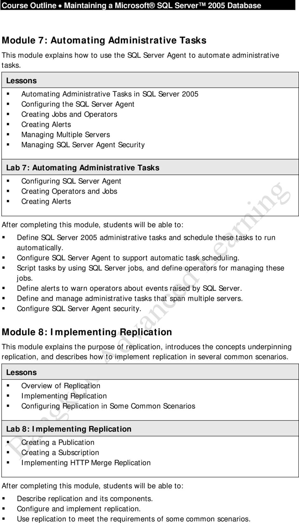 Automating Administrative Tasks Configuring SQL Server Agent Creating Operators and Jobs Creating Alerts Define SQL Server 2005 administrative tasks and schedule these tasks to run automatically.
