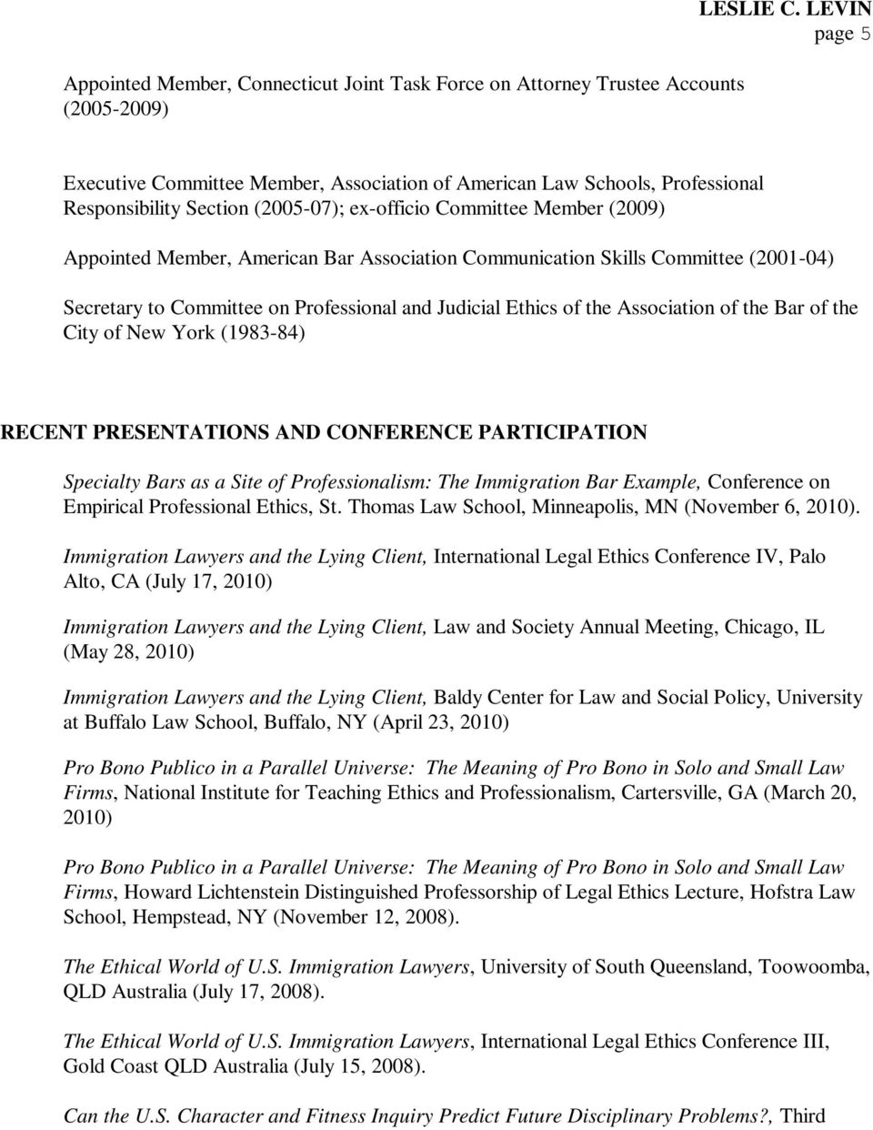 Association Communication Skills Committee (2001-04) Secretary to Committee on Professional and Judicial Ethics of the Association of the Bar of the City of New York (1983-84) RECENT PRESENTATIONS