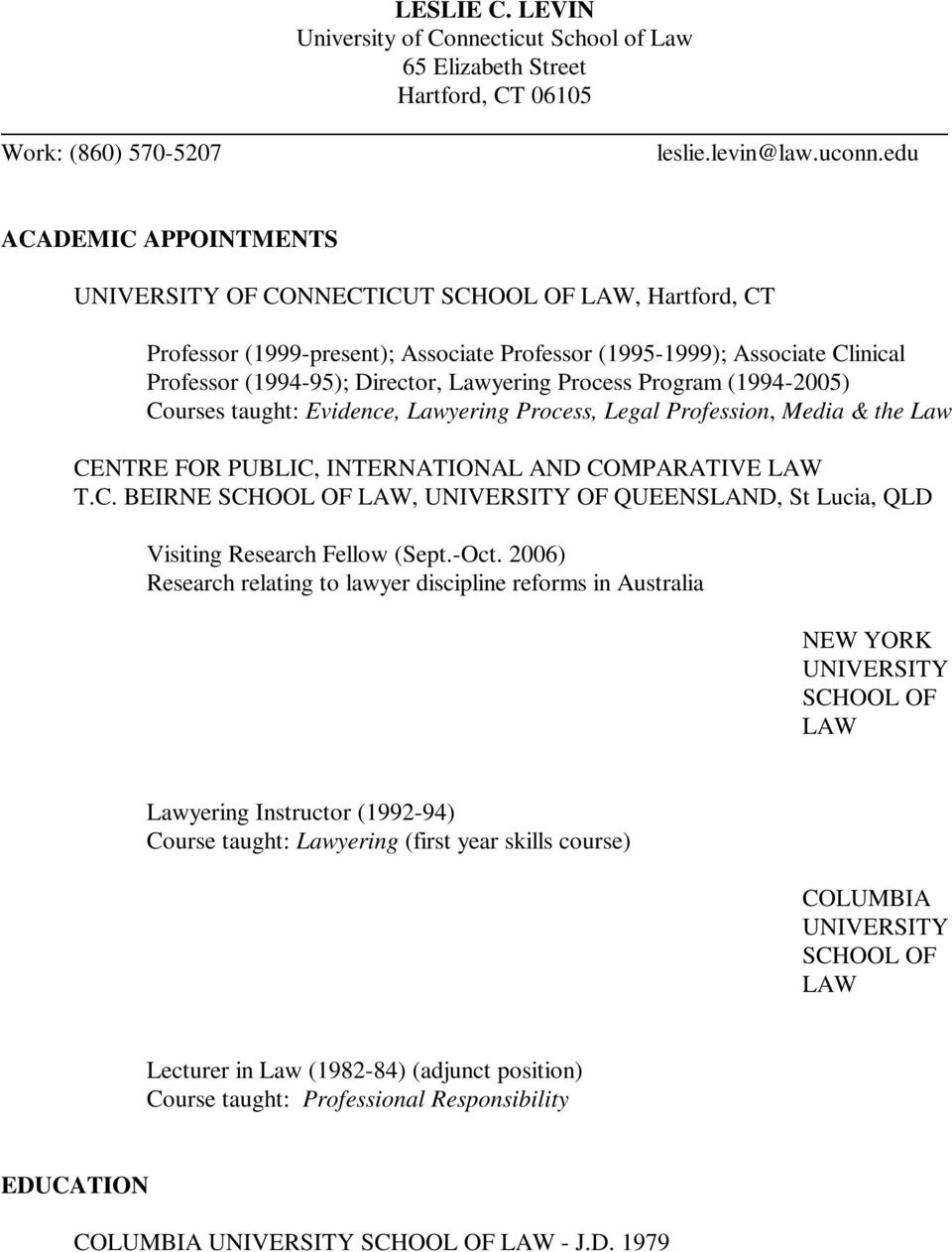 Process Program (1994-2005) Courses taught: Evidence, Lawyering Process, Legal Profession, Media & the Law CENTRE FOR PUBLIC, INTERNATIONAL AND COMPARATIVE LAW T.C. BEIRNE SCHOOL OF LAW, UNIVERSITY OF QUEENSLAND, St Lucia, QLD Visiting Research Fellow (Sept.