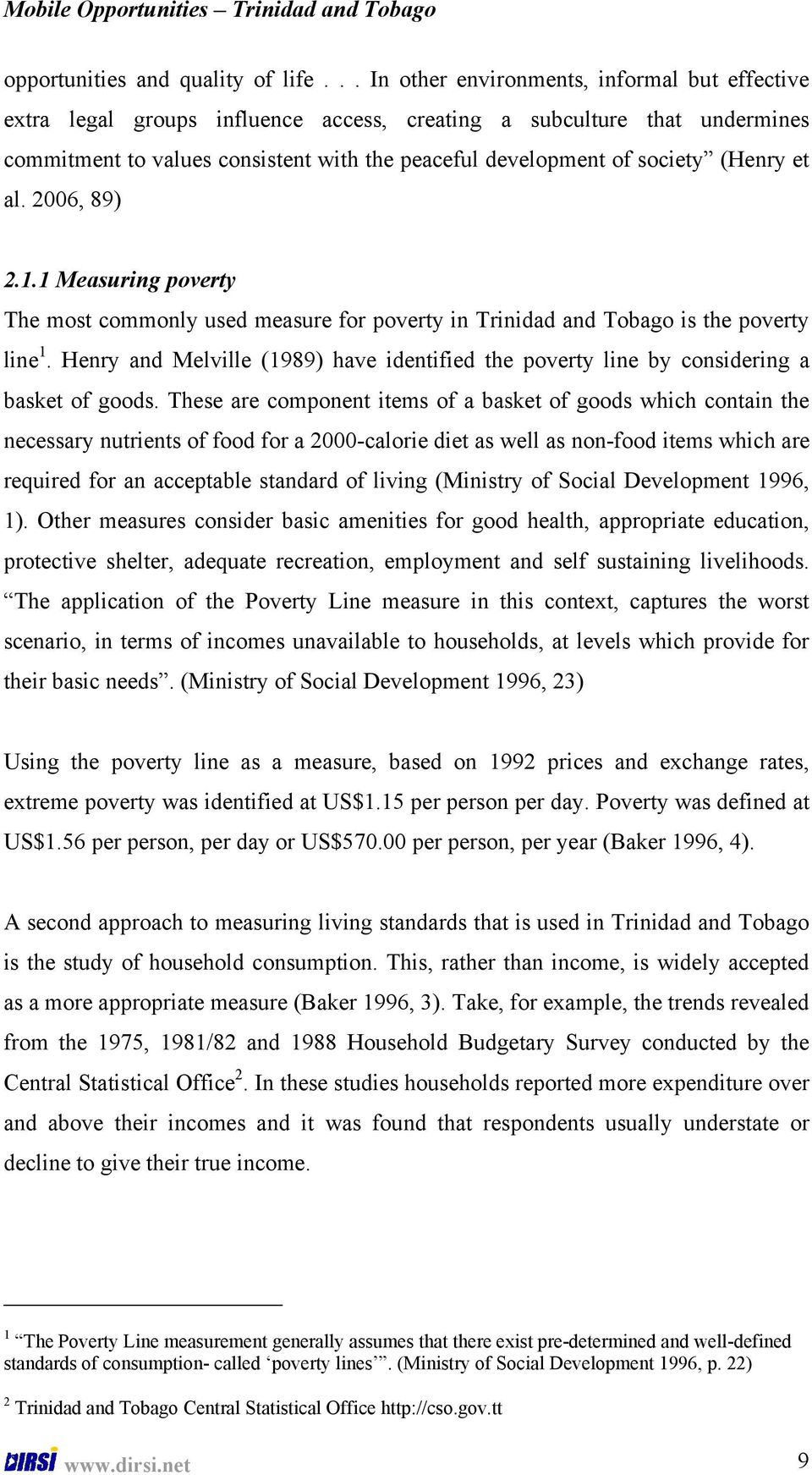 (Henry et al. 2006, 89) 2.1.1 Measuring poverty The most commonly used measure for poverty in Trinidad and Tobago is the poverty line 1.