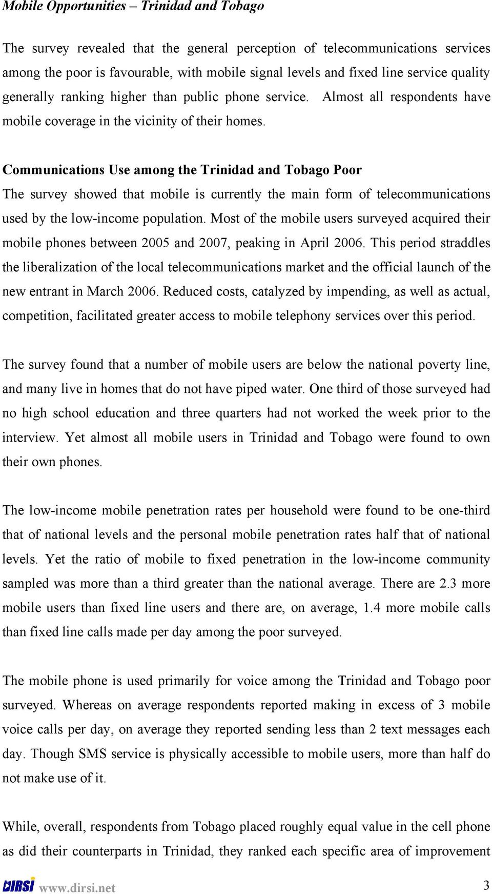 Communications Use among the Trinidad and Tobago Poor The survey showed that mobile is currently the main form of telecommunications used by the low-income population.