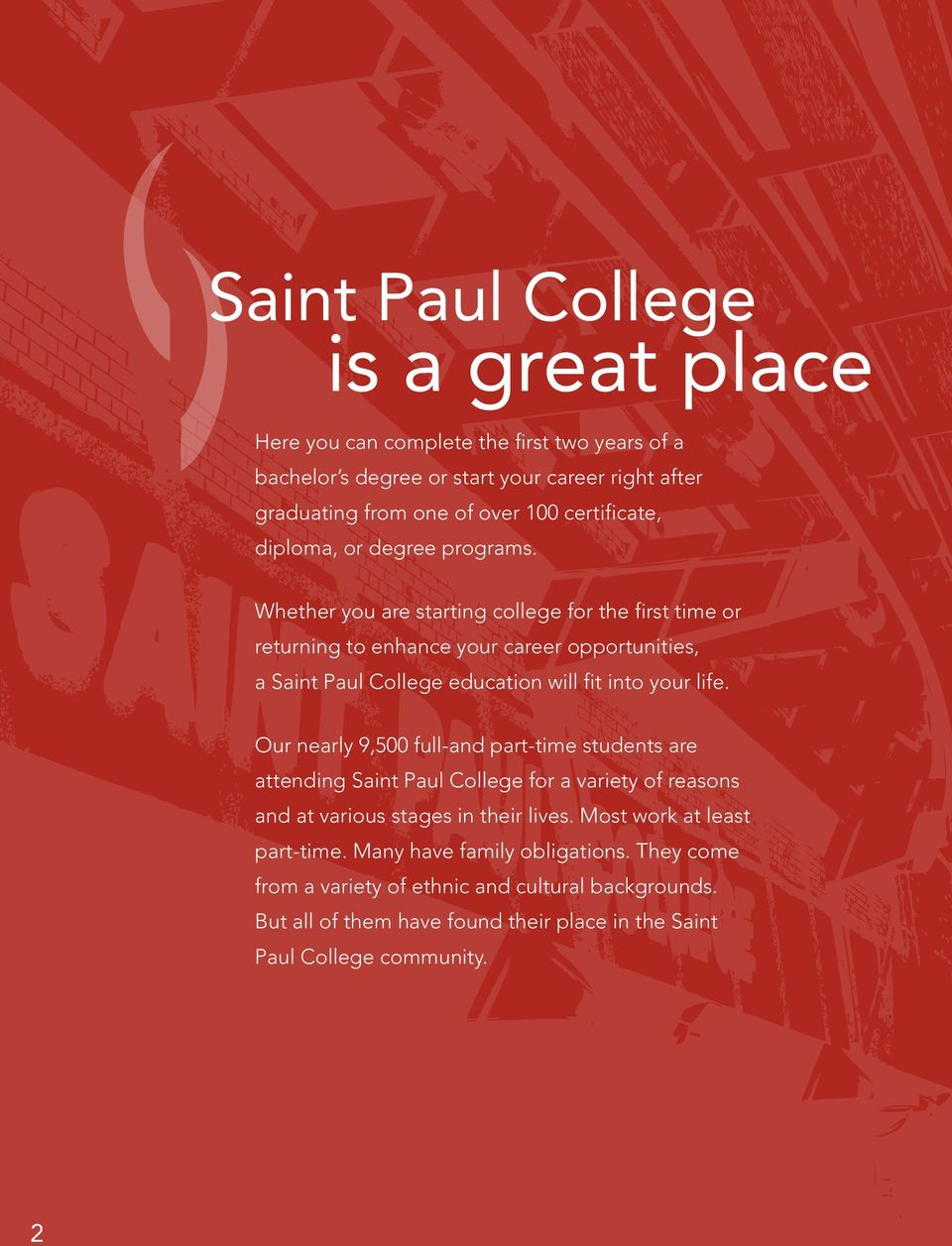 Whether you are starting college for the first time or returning to enhance your career opportunities, a Saint Paul College education will fit into your life.