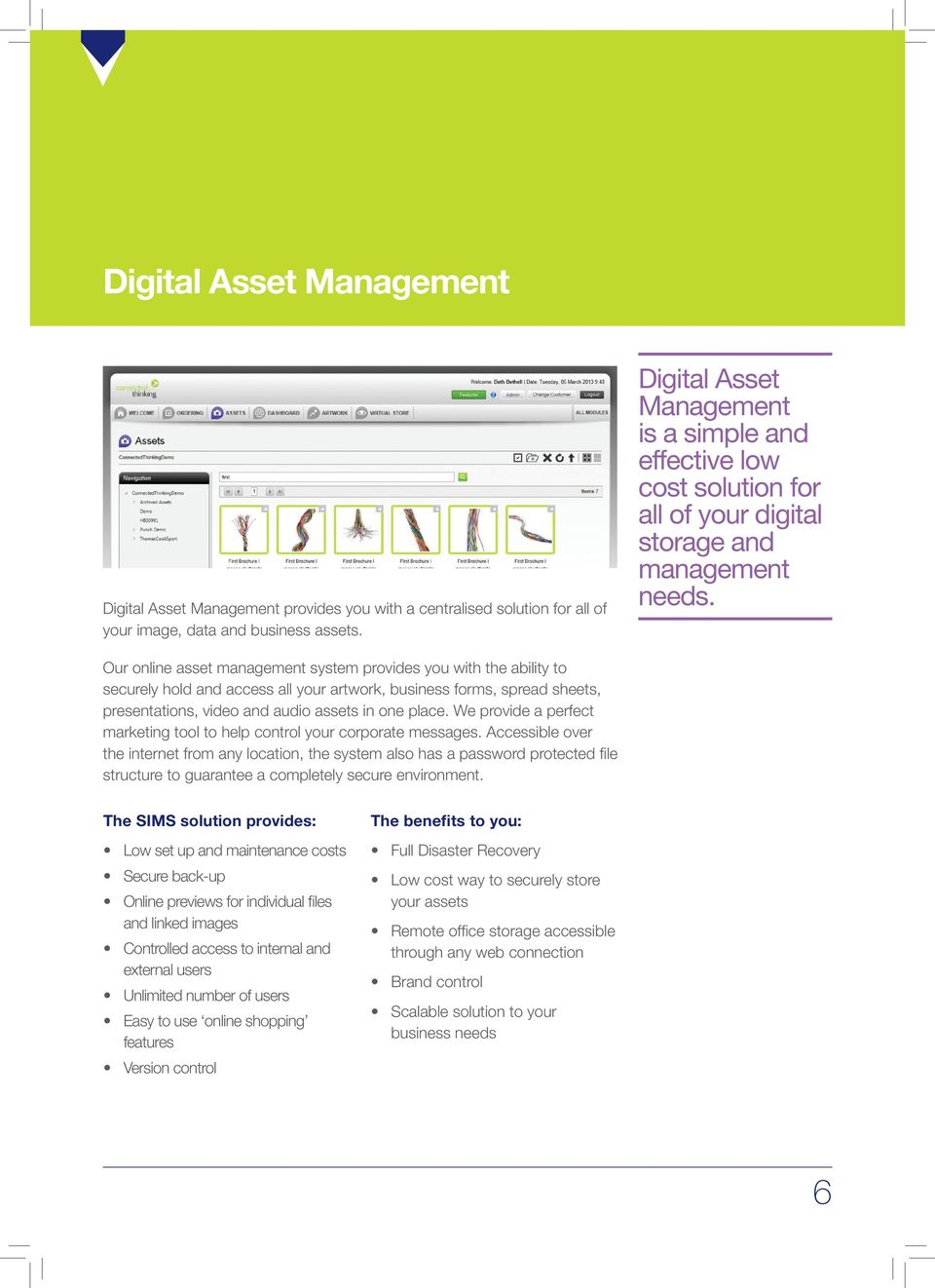 Our online asset management system provides you with the ability to securely hold and access all your artwork, business forms, spread sheets, presentations, video and audio assets in one place.