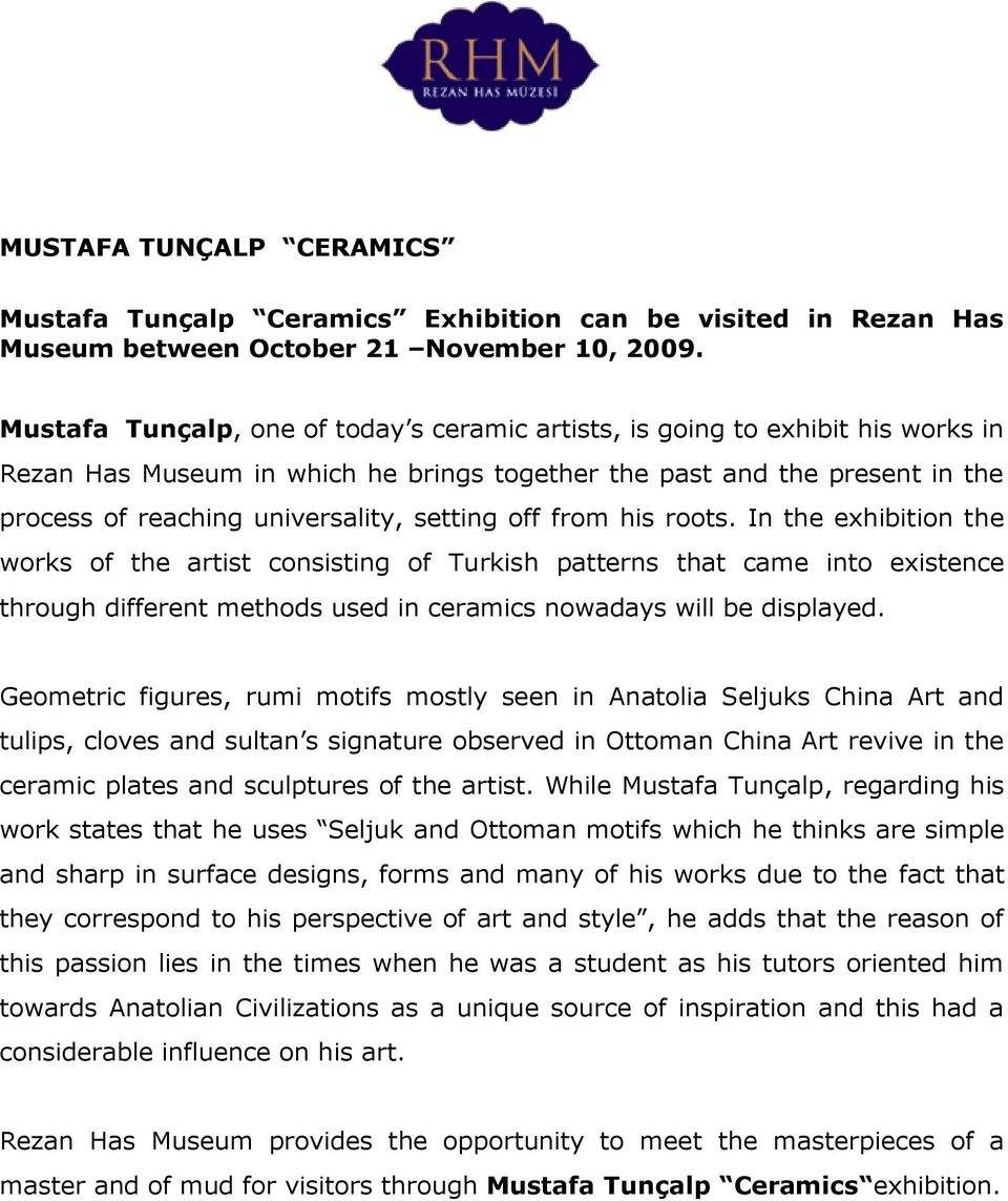 setting off from his roots. In the exhibition the works of the artist consisting of Turkish patterns that came into existence through different methods used in ceramics nowadays will be displayed.