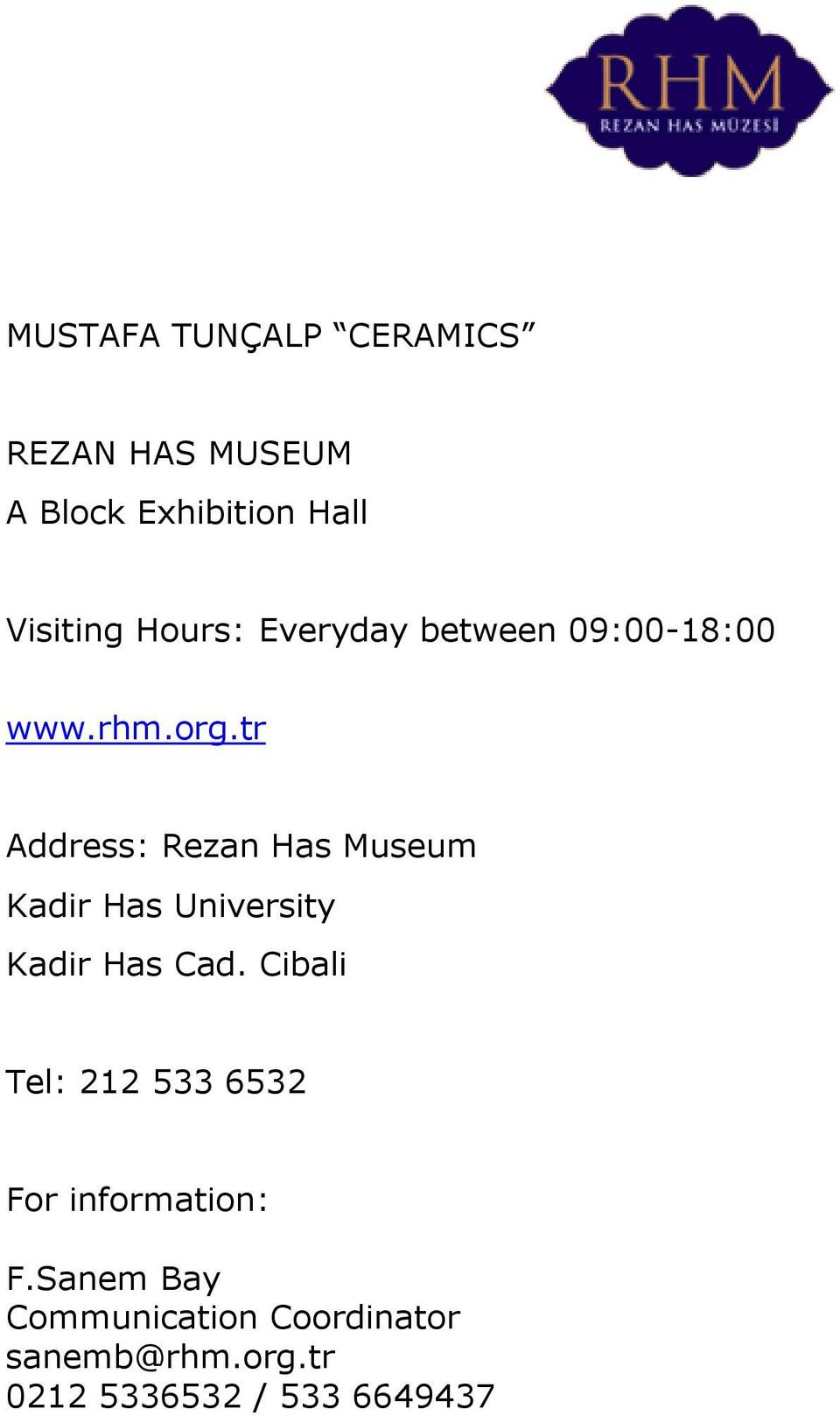 tr Address: Rezan Has Museum Kadir Has University Kadir Has Cad.