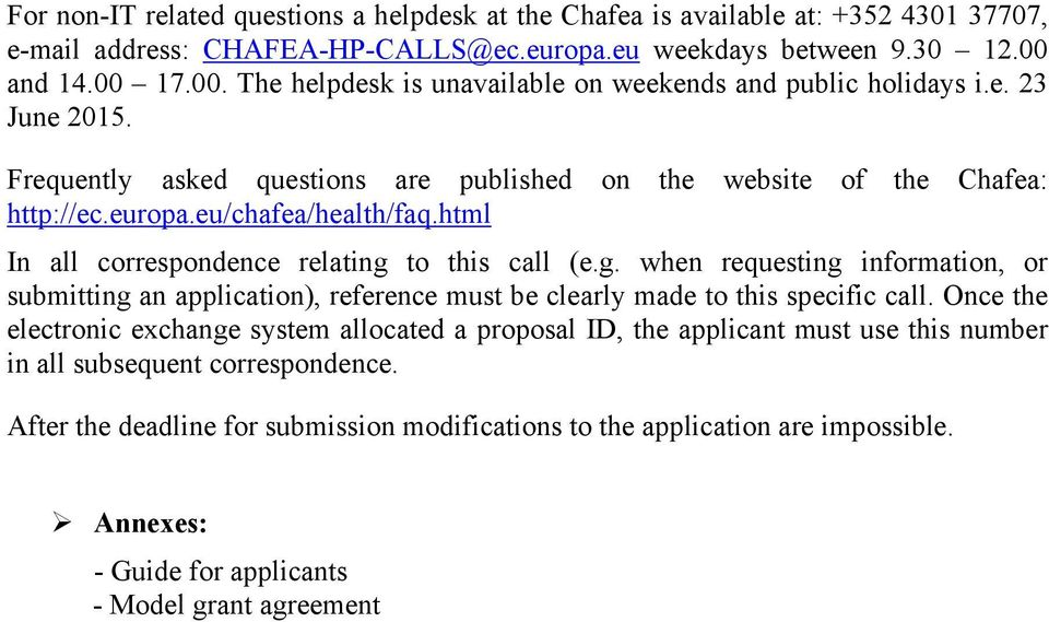 eu/chafea/health/faq.html In all correspondence relating to this call (e.g. when requesting information, or submitting an application), reference must be clearly made to this specific call.