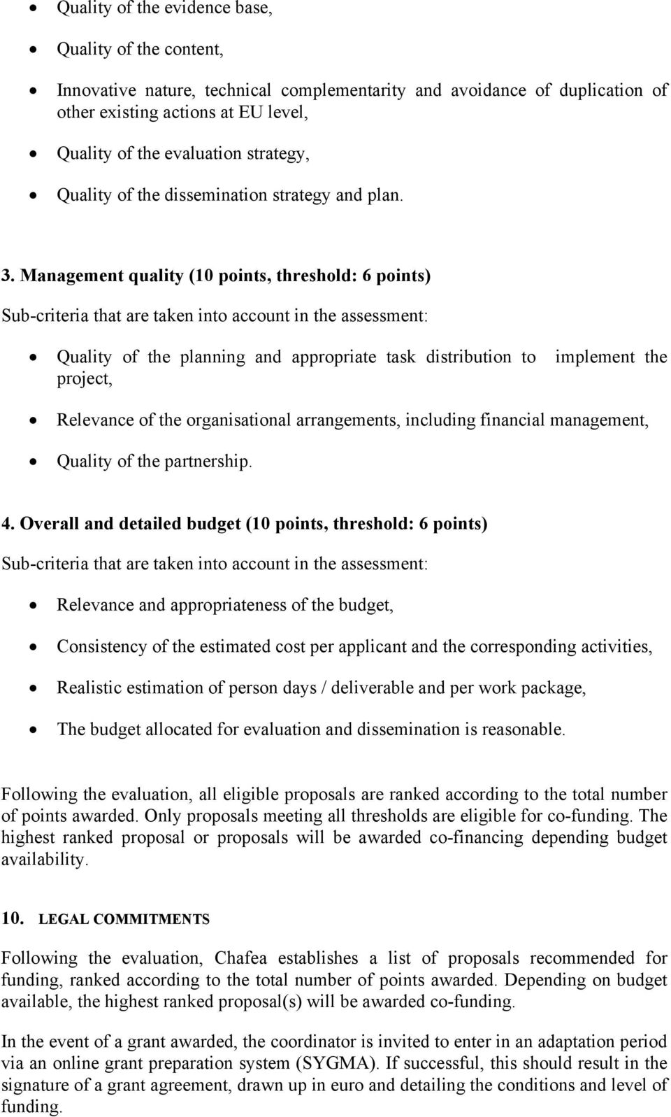 Management quality (10 points, threshold: 6 points) Sub-criteria that are taken into account in the assessment: Quality of the planning and appropriate task distribution to implement the project,